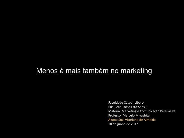 Menos é mais também no marketing                   Faculdade Cásper Líbero                   Pós-Graduação Lato Sensu     ...