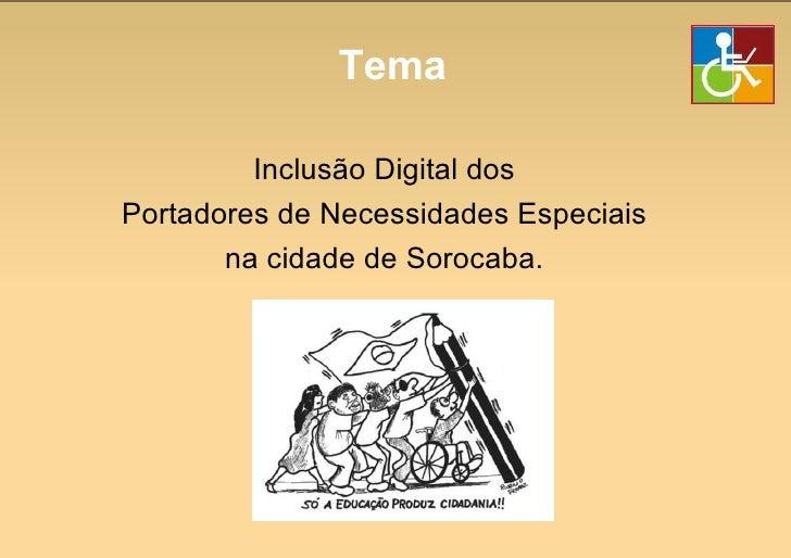 Tema <ul><li>Inclusão Digital dos </li></ul><ul><li>Portadores de Necessidades Especiais  </li></ul><ul><li>na cidade de S...