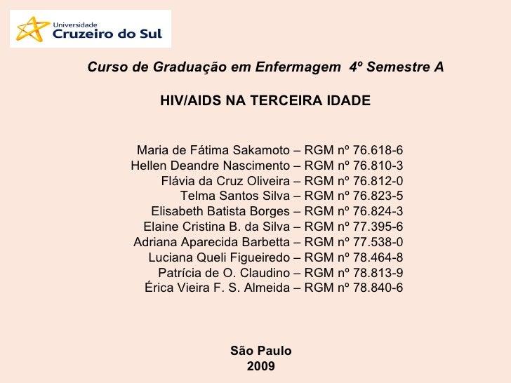 Curso de Graduação em Enfermagem  4º Semestre A HIV/AIDS NA TERCEIRA IDADE Maria de Fátima Sakamoto – RGM nº 76.618-6 Hell...