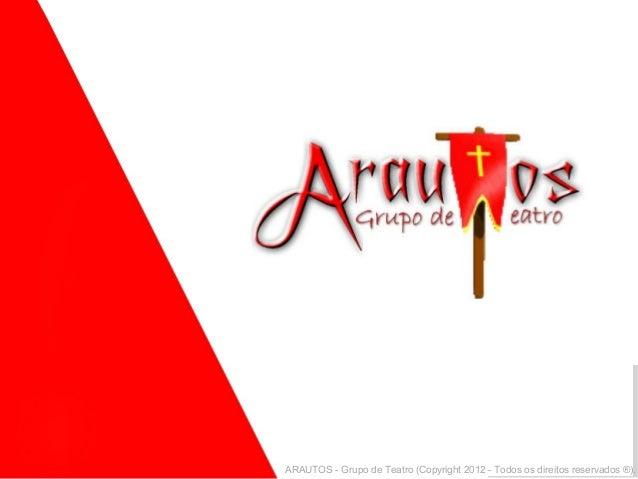 ARAUTOS - Grupo de Teatro (Copyright 2012 - Todos os direitos reservados ®).
