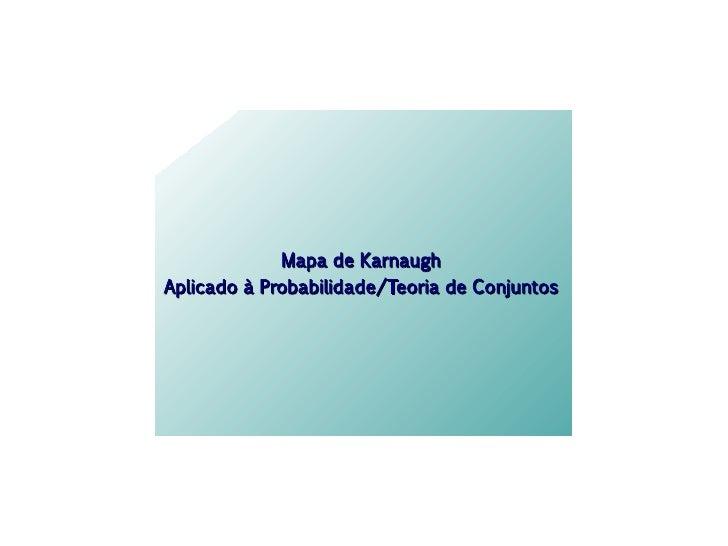 Mapa de KarnaughAplicado à Probabilidade/Teoria de Conjuntos