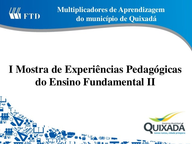 Multiplicadores de Aprendizagem  do município de Quixadá  I Mostra de Experiências Pedagógicas do Ensino Fundamental II