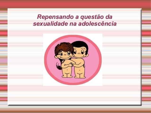 Repensando a questão da sexualidade na adolescência