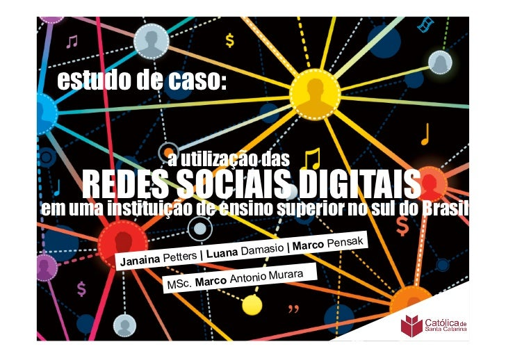 estudo de caso:                 a utilização das    REDES SOCIAIS DIGITAISBrasilem uma instituição de ensino superior no s...