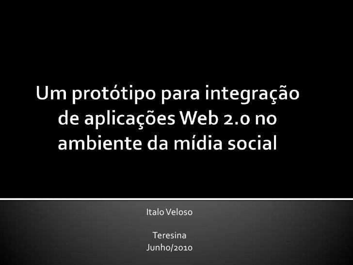 Um protótipo para integração de aplicações Web 2.0 no ambiente da mídia social<br />Italo Veloso<br />Teresina<br />Junho/...