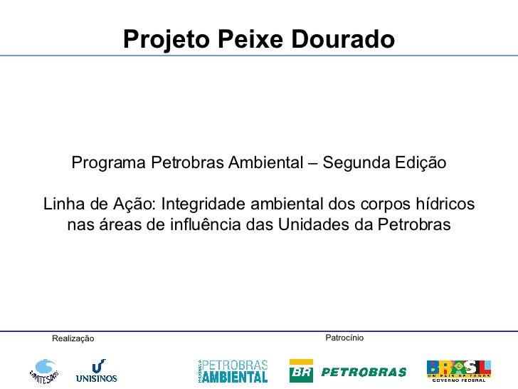 Programa Petrobras Ambiental – Segunda Edição Linha de Ação: Integridade ambiental dos corpos hídricos nas áreas de influê...