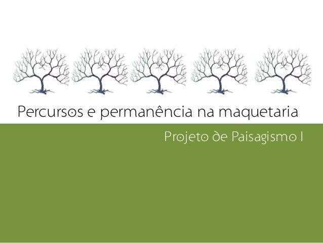 Percursos e permanência na maquetaria                   Projeto de Paisagismo I