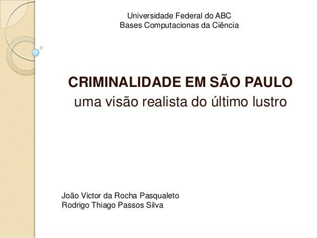 CRIMINALIDADE EM SÃO PAULO uma visão realista do último lustro João Victor da Rocha Pasqualeto Rodrigo Thiago Passos Silva...