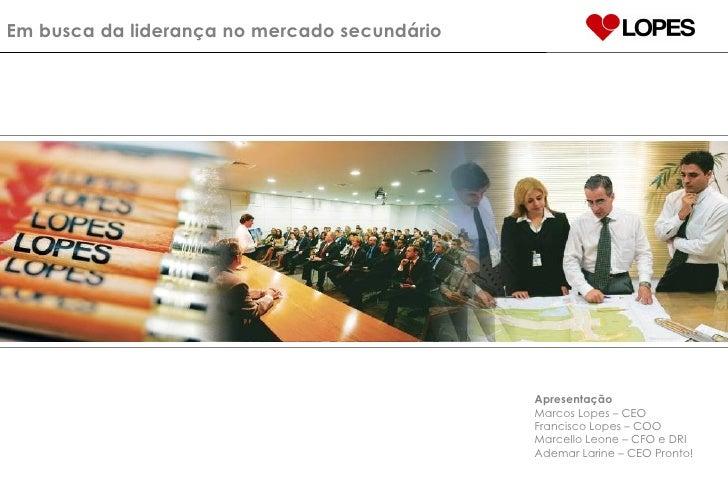 Em busca da liderança no mercado secundário Apresentação Marcos Lopes – CEO Francisco Lopes – COO Marcello Leone – CFO e D...