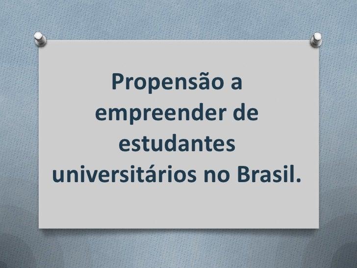Propensão a    empreender de      estudantesuniversitários no Brasil.