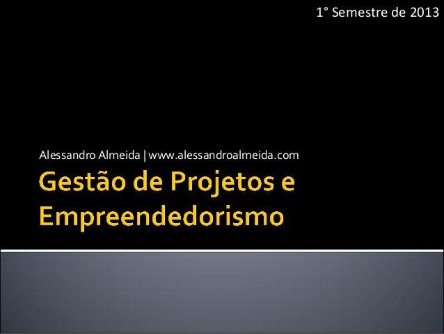 Alessandro Almeida | www.alessandroalmeida.com 1° Semestre de 2013