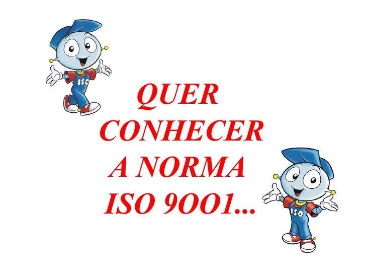 QUER  CONHECER A NORMA  ISO 9OO1...