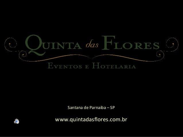 Santana de Parnaiba – SP www.quintadasflores.com.br