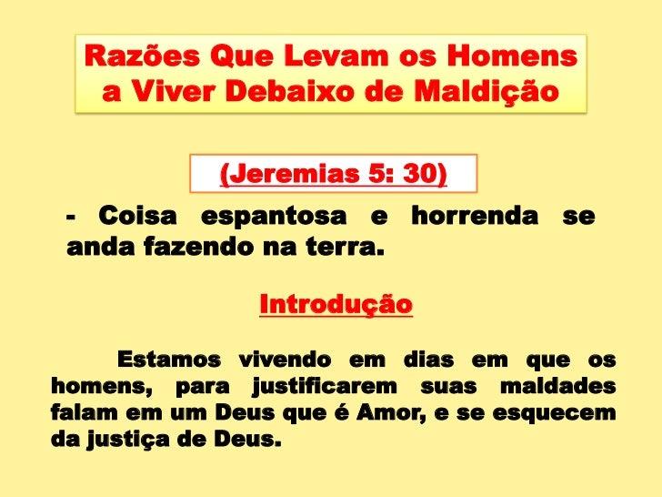 Razões Que Levam os Homens a Viver Debaixo de Maldição<br />(Jeremias 5: 30)<br />- Coisa espantosa e horrenda se anda faz...