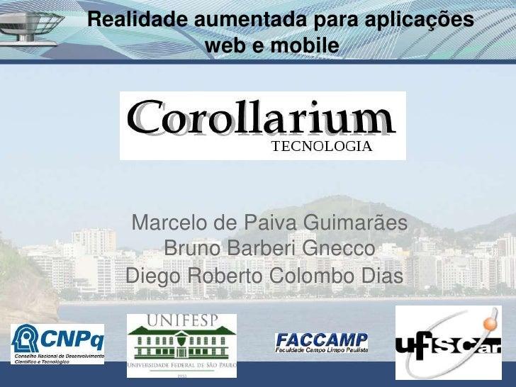 Realidade aumentada para aplicações           web e mobile   Marcelo de Paiva Guimarães       Bruno Barberi Gnecco   Diego...