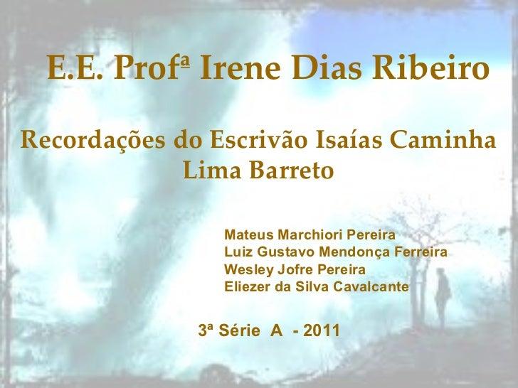 E.E. Profª Irene Dias Ribeiro Recordações do Escrivão Isaías Caminha Lima Barreto Mateus Marchiori Pereira  Luiz Gustavo M...