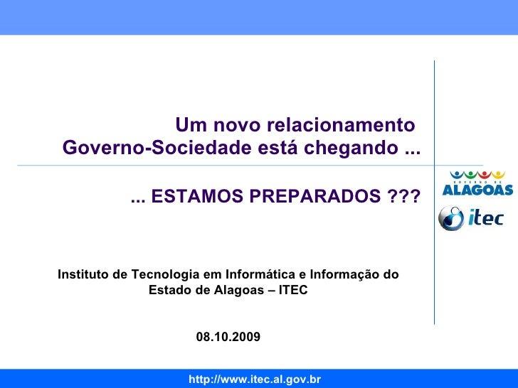 Um novo relacionamento  Governo-Sociedade está chegando ... Instituto de Tecnologia em Informática e Informação do Estado ...