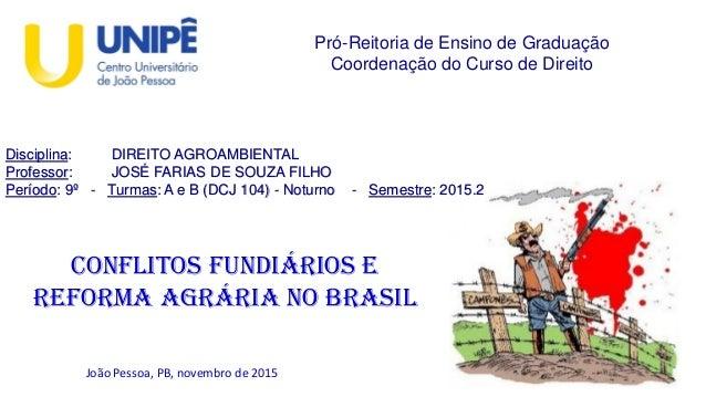 Pró-Reitoria de Ensino de Graduação Coordenação do Curso de Direito Conflitos fundiários e REFORMA AGRÁRIA no brasil Disci...