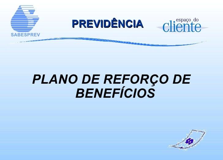 PREVIDÊNCIA   <ul><li>PLANO DE REFORÇO DE BENEFÍCIOS </li></ul>
