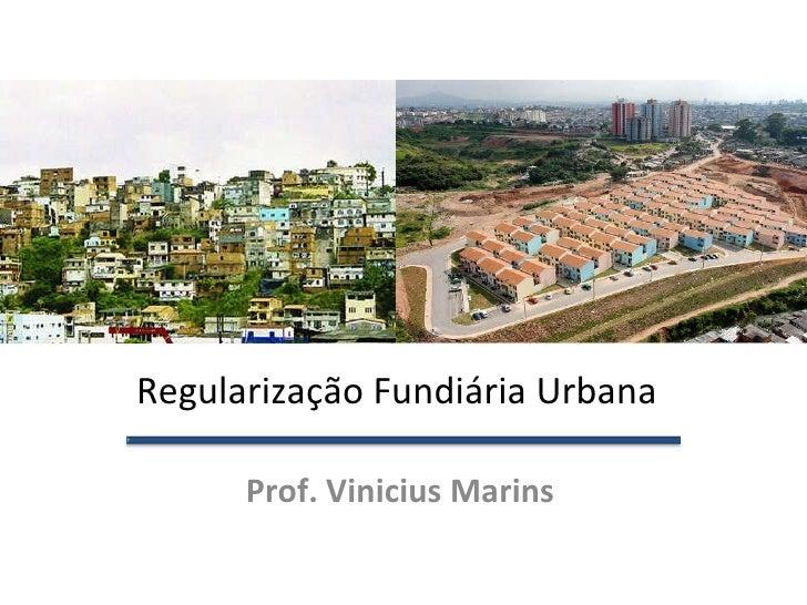 Regularização Fundiária Urbana   Prof. Vinicius Marins