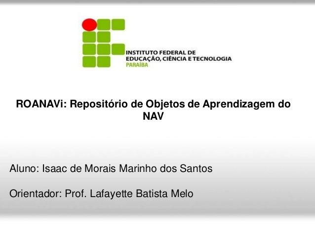 ROANAVi: Repositório de Objetos de Aprendizagem do                        NAVAluno: Isaac de Morais Marinho dos SantosOrie...