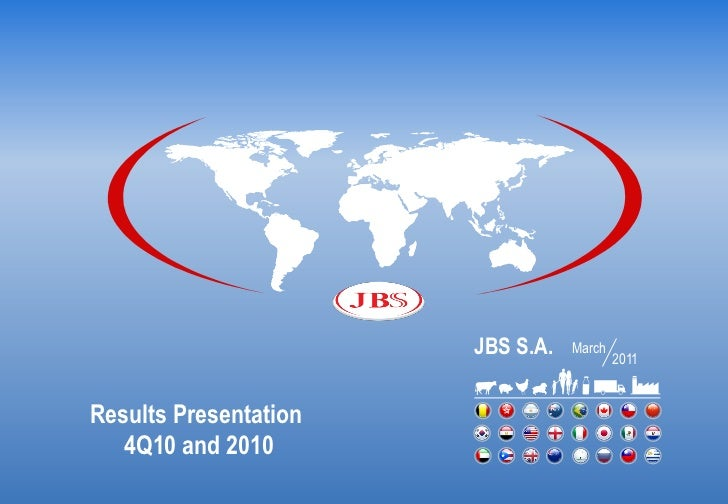 JBS S.A.   March                                          2011Results Presentation   4Q10 and 2010