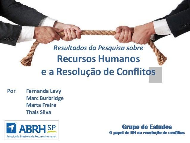 Grupo de Estudos O papel do RH na resolução de conflitos Resultados da Pesquisa sobre Recursos Humanos e a Resolução de Co...
