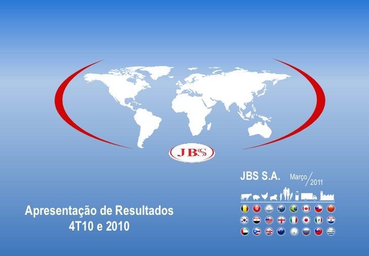 JBS S.A.   Março                                                2011Apresentação de Resultados       4T10 e 2010