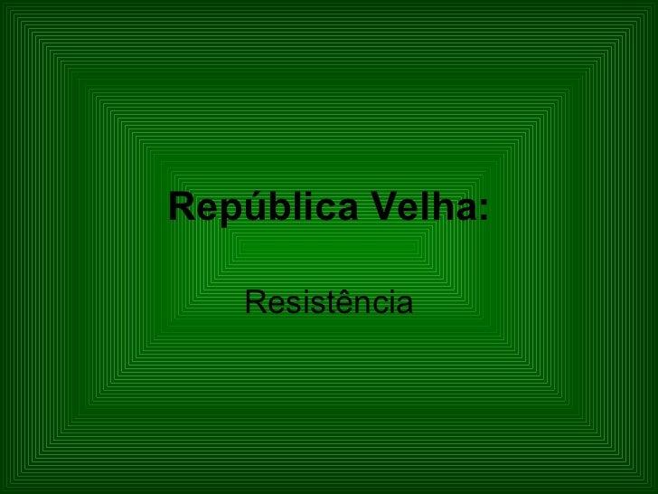 República Velha: Resistência