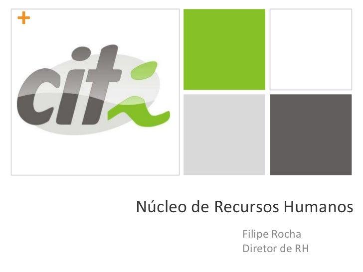Núcleo de Recursos Humanos<br />Filipe Rocha<br />Diretor de RH<br />