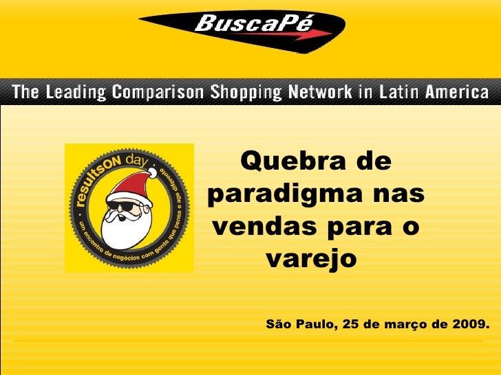 Quebra de paradigma nas vendas para o varejo  São Paulo, 25 de março de 2009.