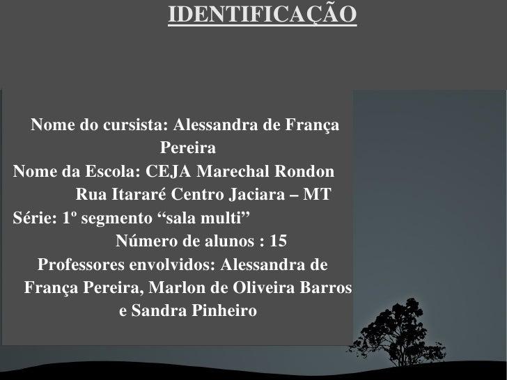 IDENTIFICAÇÃO  Nomedocursista:AlessandradeFrança                       PereiraNomedaEscola:CEJAMarechalRondon...