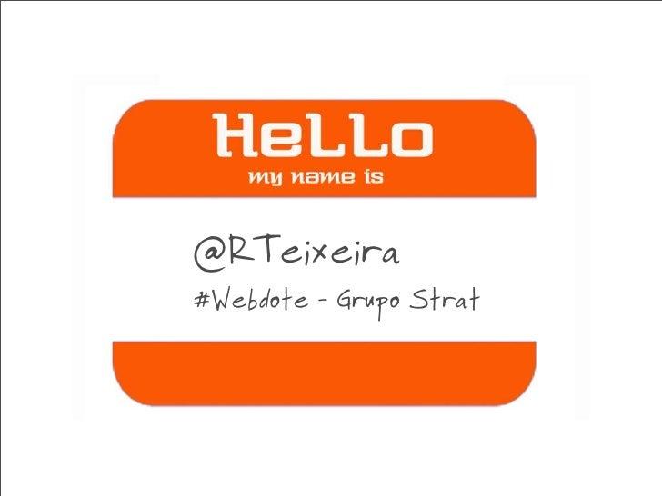 @RTeixeira #Webdote - Grupo Strat