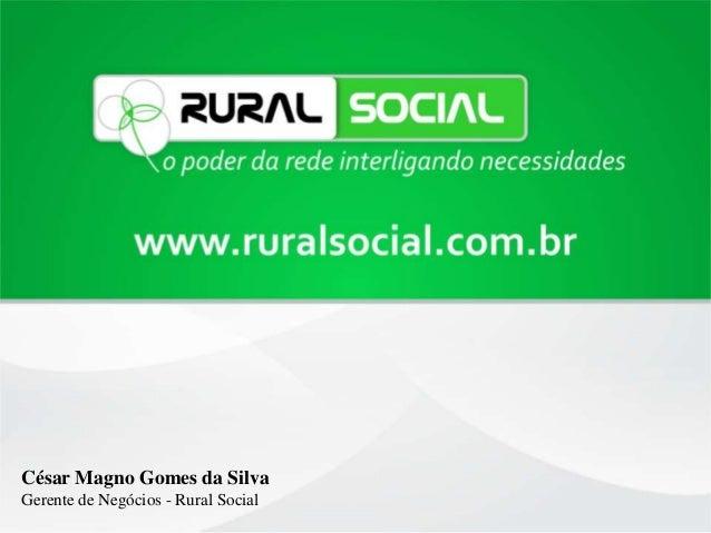 César Magno Gomes da SilvaGerente de Negócios - Rural Social