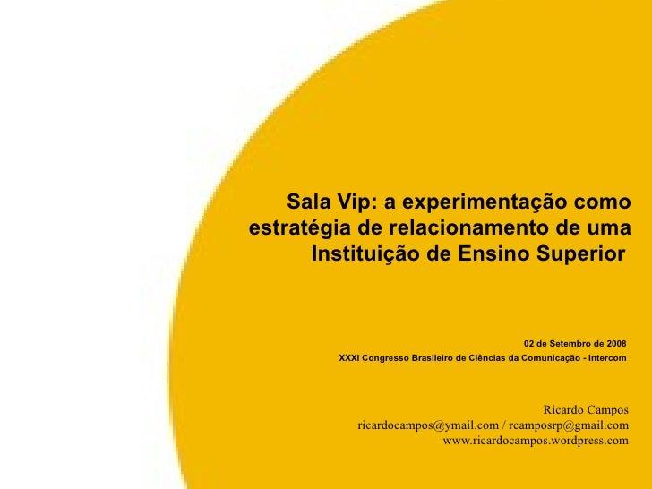 02 de Setembro de 2008 XXXI Congresso Brasileiro de Ciências da Comunicação - Intercom Sala Vip: a experimentação como est...