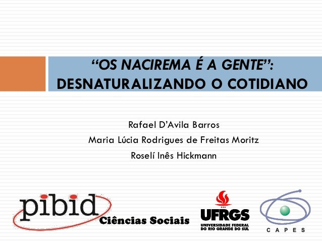 """OS NACIREMA É A GENTE"":DESNATURALIZANDO O COTIDIANO           Rafael D'Avila Barros   Maria Lúcia Rodrigues de Freitas Mo..."
