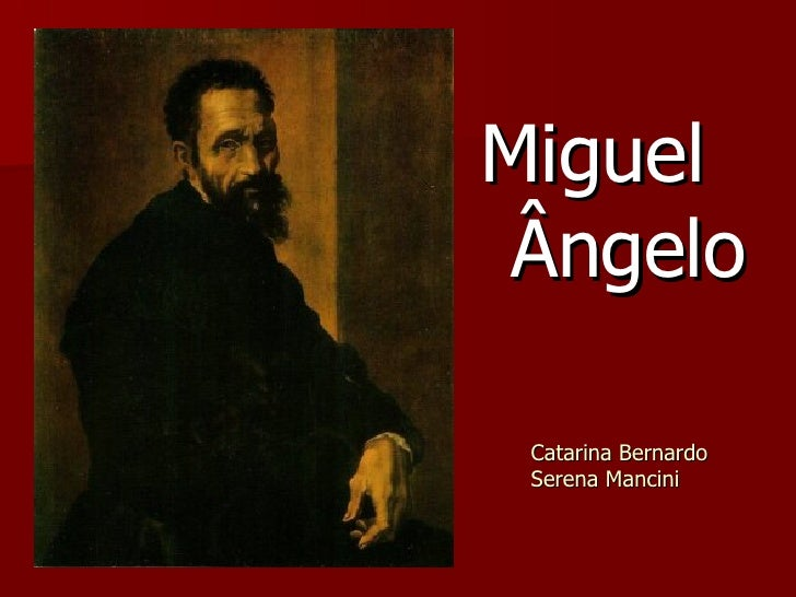 Catarina Bernardo Serena Mancini <ul><li>Miguel Ângelo </li></ul>