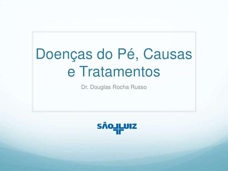 Doenças do Pé, Causas e Tratamentos<br />Dr. Douglas Rocha Russo<br />