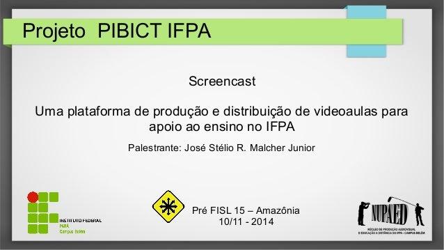 Projeto PIBICT IFPA Screencast Uma plataforma de produção e distribuição de videoaulas para apoio ao ensino no IFPA Palest...