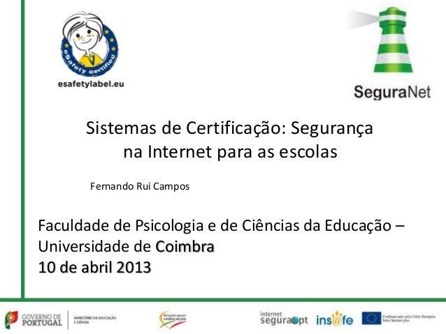 Sistemas de Certificação: Segurança           na Internet para as escolas       Fernando Rui CamposFaculdade de Psicologia...
