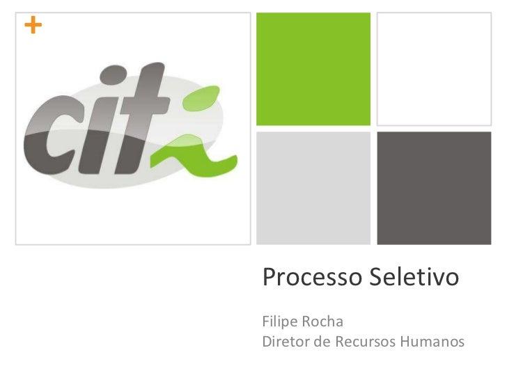 Processo Seletivo<br />Filipe Rocha<br />Diretor de Recursos Humanos<br />