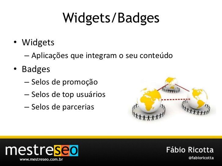 Widgets/Badges<br />Widgets<br />Aplicaçõesqueintegram o seuconteúdo<br />Badges<br />Selos de promoção<br />Selos de top ...