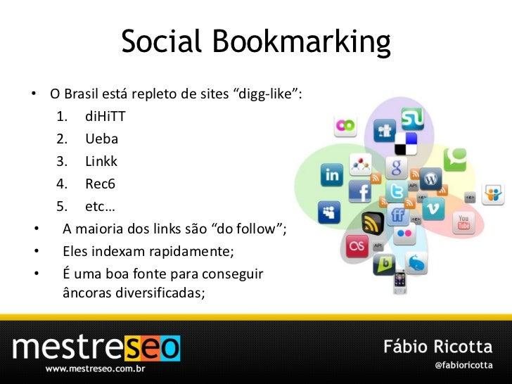 "Social Bookmarking<br />O Brasilestárepleto de sites ""digg-like"":<br />diHiTT<br />Ueba<br />Linkk<br />Rec6<br />etc…<br ..."