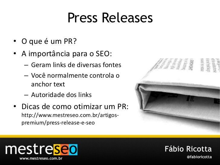 Press Releases <br />O que é um PR?<br />A importância para o SEO:<br />Geram links de diversas fontes<br />Você normalmen...