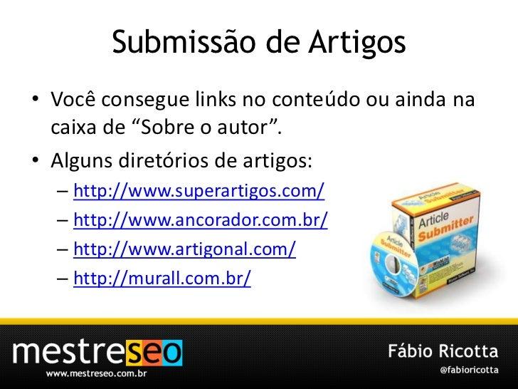 """Submissão de Artigos<br />Vocêconsegue links no conteúdoouaindanacaixa de """"Sobre o autor"""".<br />Algunsdiretórios de artigo..."""