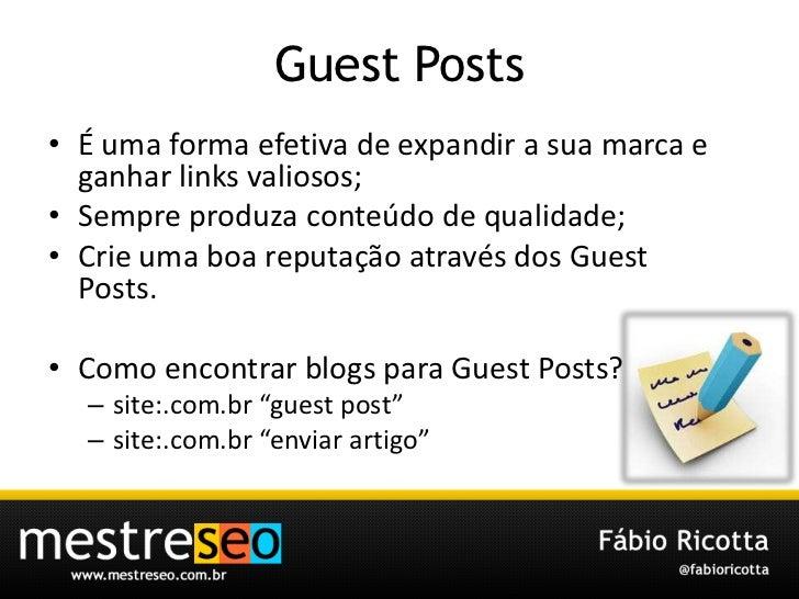 Guest Posts<br />É uma forma efetiva de expandir a suamarca e ganhar links valiosos;<br />Sempreproduzaconteúdo de qualida...