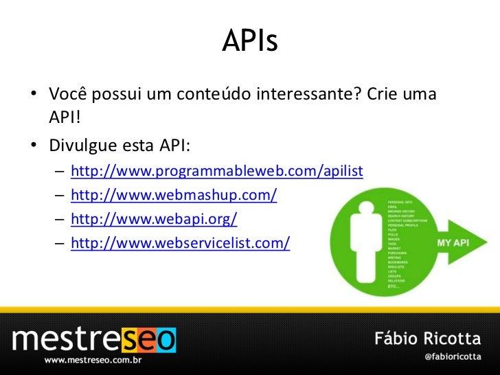 APIs<br />Vocêpossui um conteúdointeressante? Crieuma API!<br />Divulgueesta API:<br />http://www.programmableweb.com/apil...