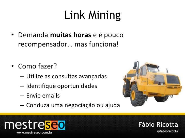 Link Mining<br />Demandamuitashoras e é poucorecompensador… masfunciona!<br />Como fazer?<br />Utilize as consultasavançad...