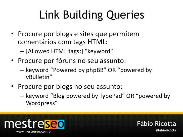 """Link Building Queries<br />Procure por blogs e sites quepermitemcomentários com tags HTML:<br />[Allowed HTML tags:] """"keyw..."""