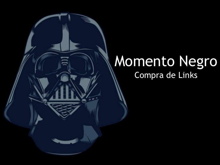 Momento NegroComprade Links<br />